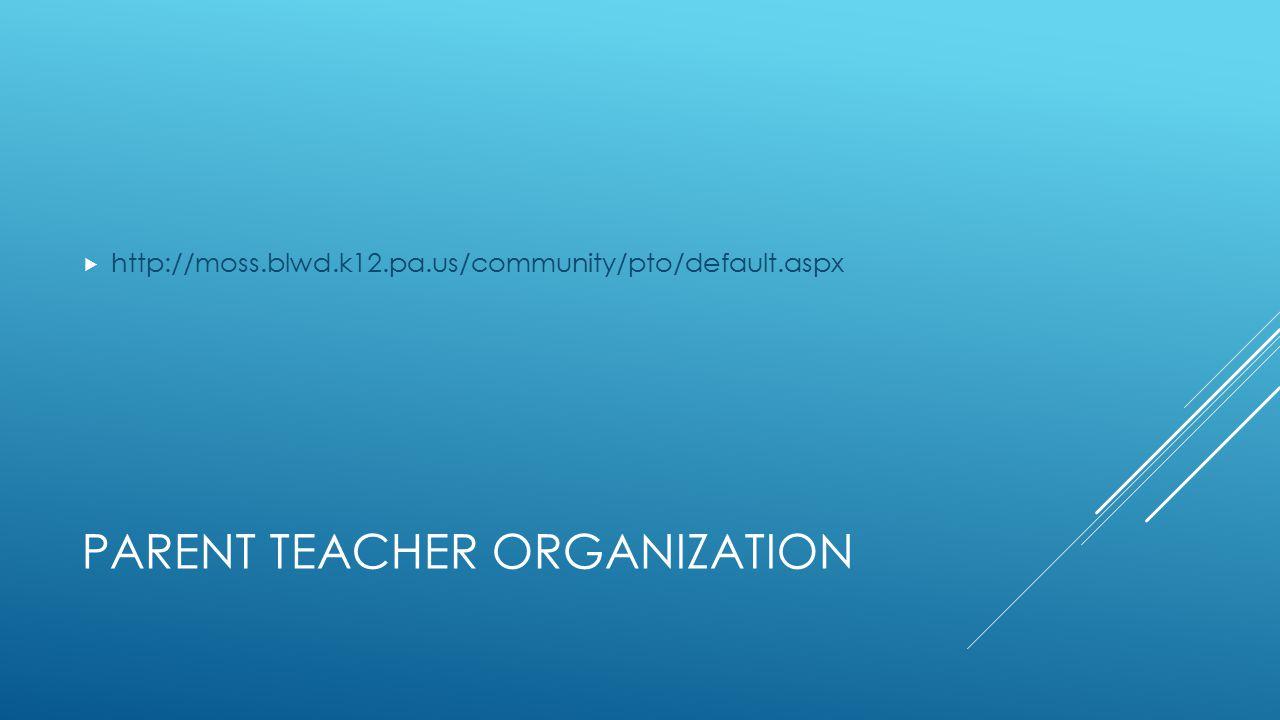 PARENT TEACHER ORGANIZATION  http://moss.blwd.k12.pa.us/community/pto/default.aspx