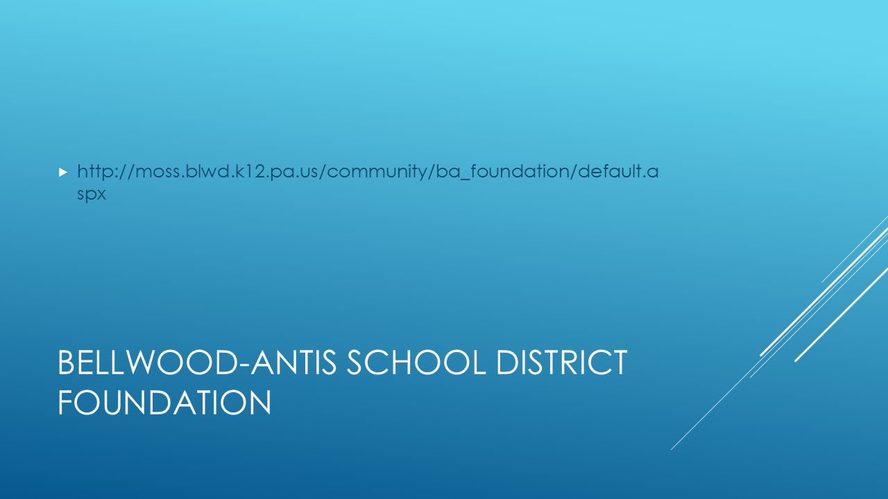 BELLWOOD-ANTIS SCHOOL DISTRICT FOUNDATION  http://moss.blwd.k12.pa.us/community/ba_foundation/default.a spx