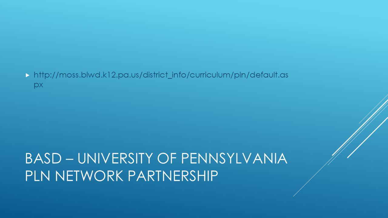 BASD – UNIVERSITY OF PENNSYLVANIA PLN NETWORK PARTNERSHIP  http://moss.blwd.k12.pa.us/district_info/curriculum/pln/default.as px