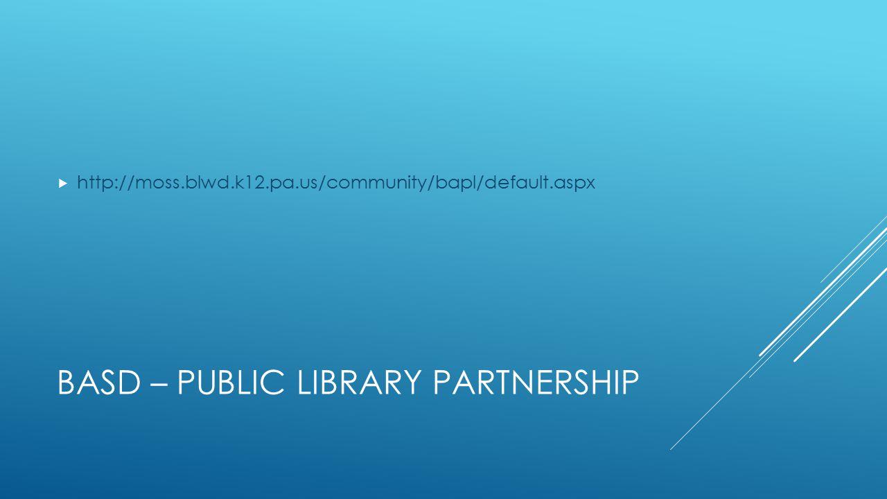 BASD – PUBLIC LIBRARY PARTNERSHIP  http://moss.blwd.k12.pa.us/community/bapl/default.aspx