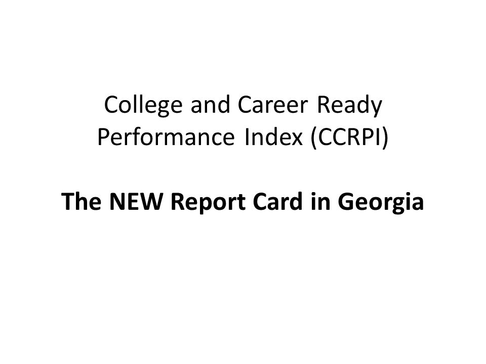College and Career Ready Performance Index (CCRPI) The NEW Report Card in Georgia