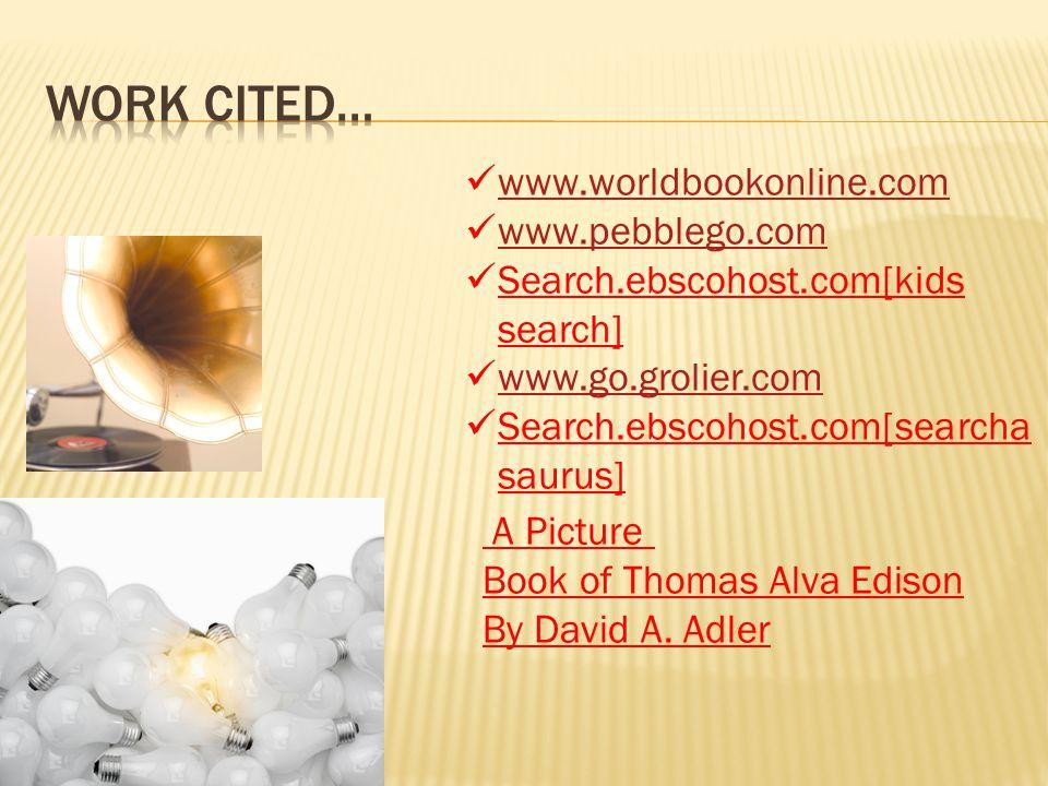 www.worldbookonline.com www.pebblego.com Search.ebscohost.com[kids search] www.go.grolier.com Search.ebscohost.com[searcha saurus] A Picture Book of Thomas Alva Edison By David A.