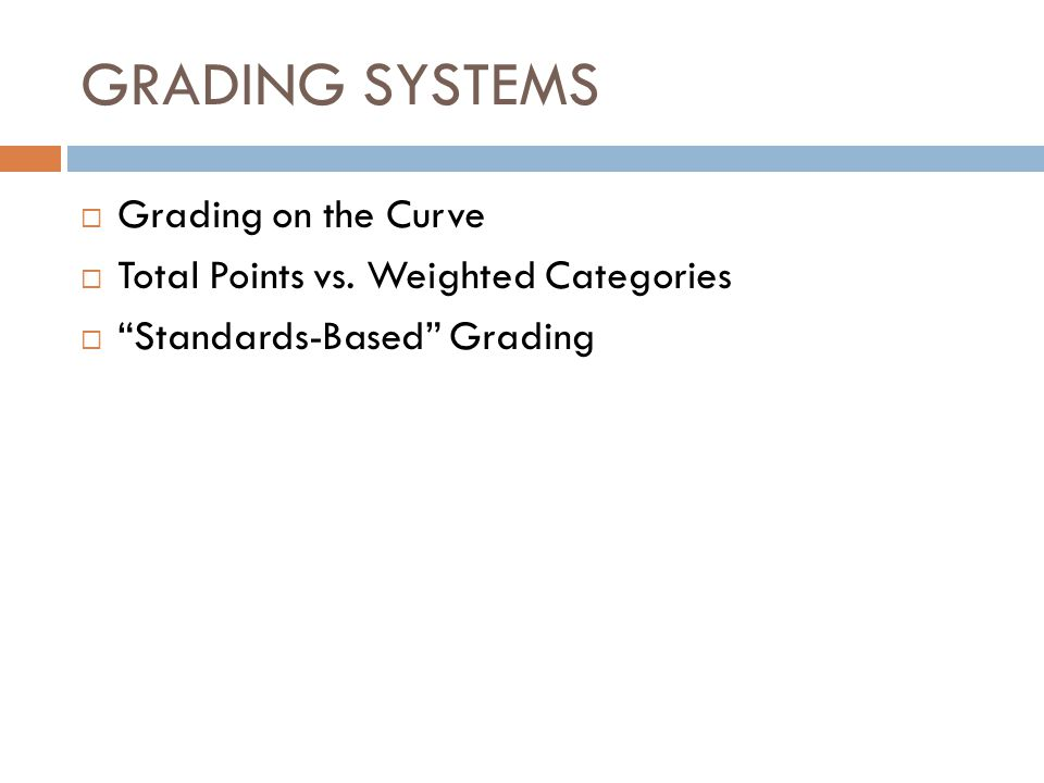 """GRADING SYSTEMS  Grading on the Curve  Total Points vs. Weighted Categories  """"Standards-Based"""" Grading"""