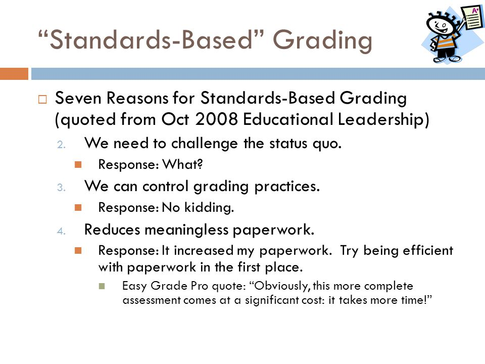 """""""Standards-Based"""" Grading  Seven Reasons for Standards-Based Grading (quoted from Oct 2008 Educational Leadership) 2. We need to challenge the status"""