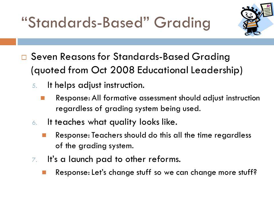 """Standards-Based"" Grading  Seven Reasons for Standards-Based Grading (quoted from Oct 2008 Educational Leadership) 5. It helps adjust instruction. Re"