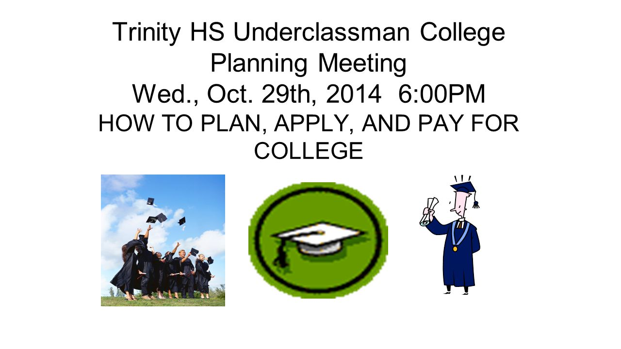 Trinity HS Underclassman College Planning Meeting Wed., Oct.