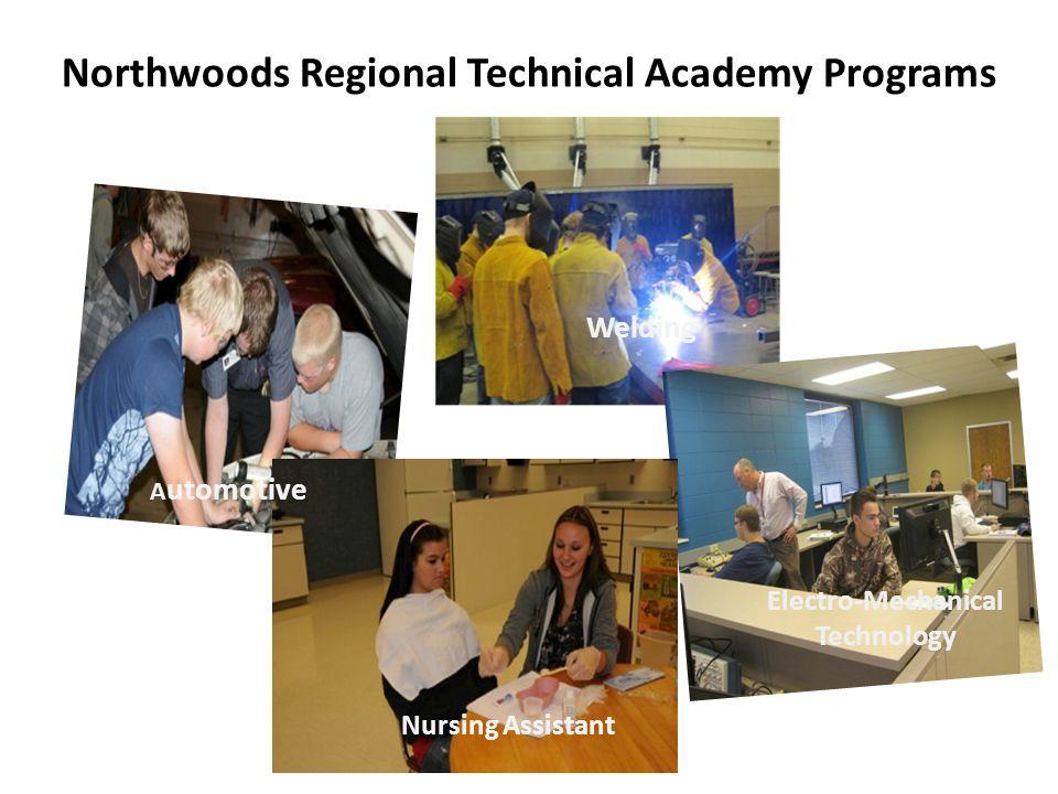 Northwoods Regional Technical Academy Programs Welding Electro-Mechanical Technology Nursing Assistant A utomotive