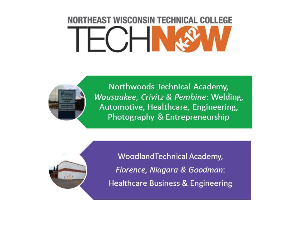 Northwoods Technical Academy, Wausaukee, Crivitz & Pembine: Welding, Automotive, Healthcare, Engineering, Photography & Entrepreneurship WoodlandTechnical Academy, Florence, Niagara & Goodman: Healthcare Business & Engineering