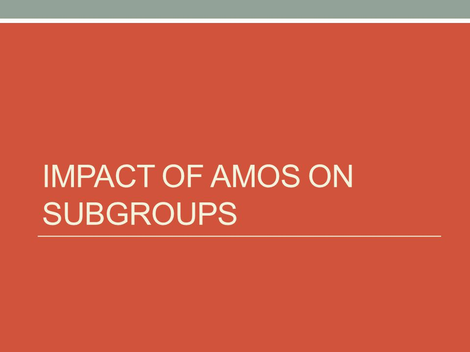IMPACT OF AMOS ON SUBGROUPS
