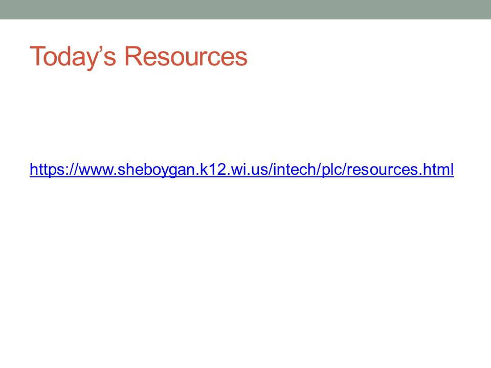 Today's Resources https://www.sheboygan.k12.wi.us/intech/plc/resources.html