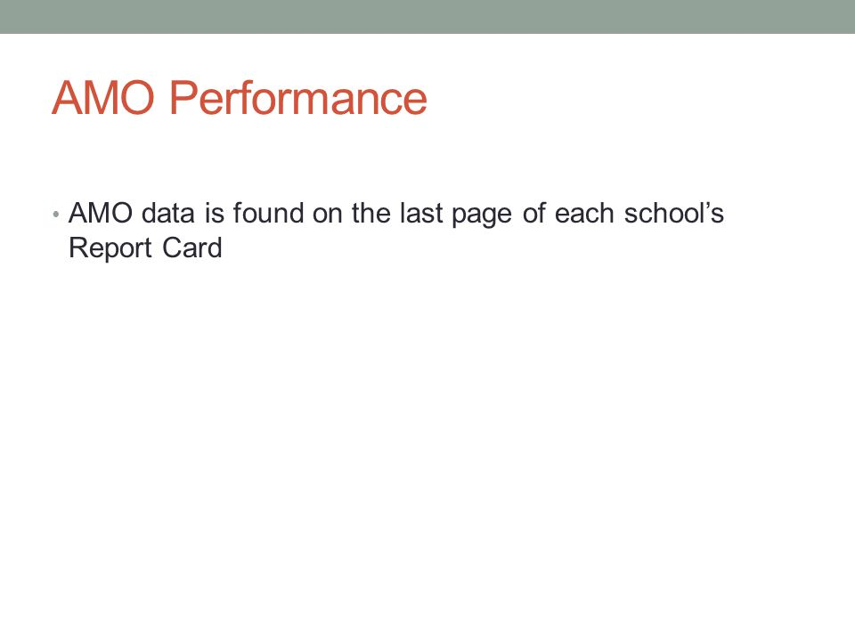 AMO Performance AMO data is found on the last page of each school's Report Card