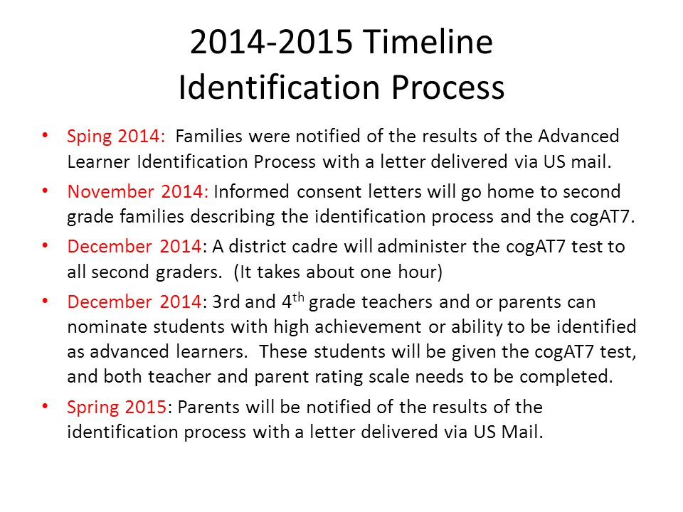 2014-2015 Timeline Identification Process Sping 2014: Families were notified of the results of the Advanced Learner Identification Process with a letter delivered via US mail.