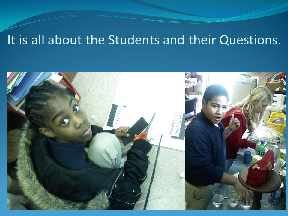 It is all about the Students and their Questions.