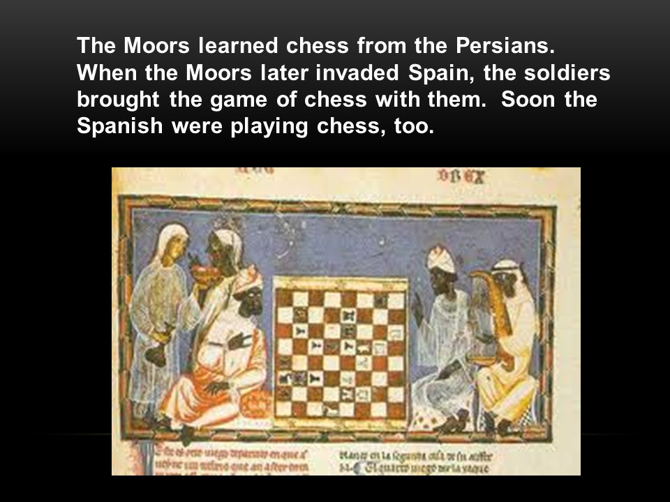 The Moors learned chess from the Persians.