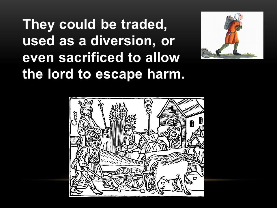 They could be traded, used as a diversion, or even sacrificed to allow the lord to escape harm.