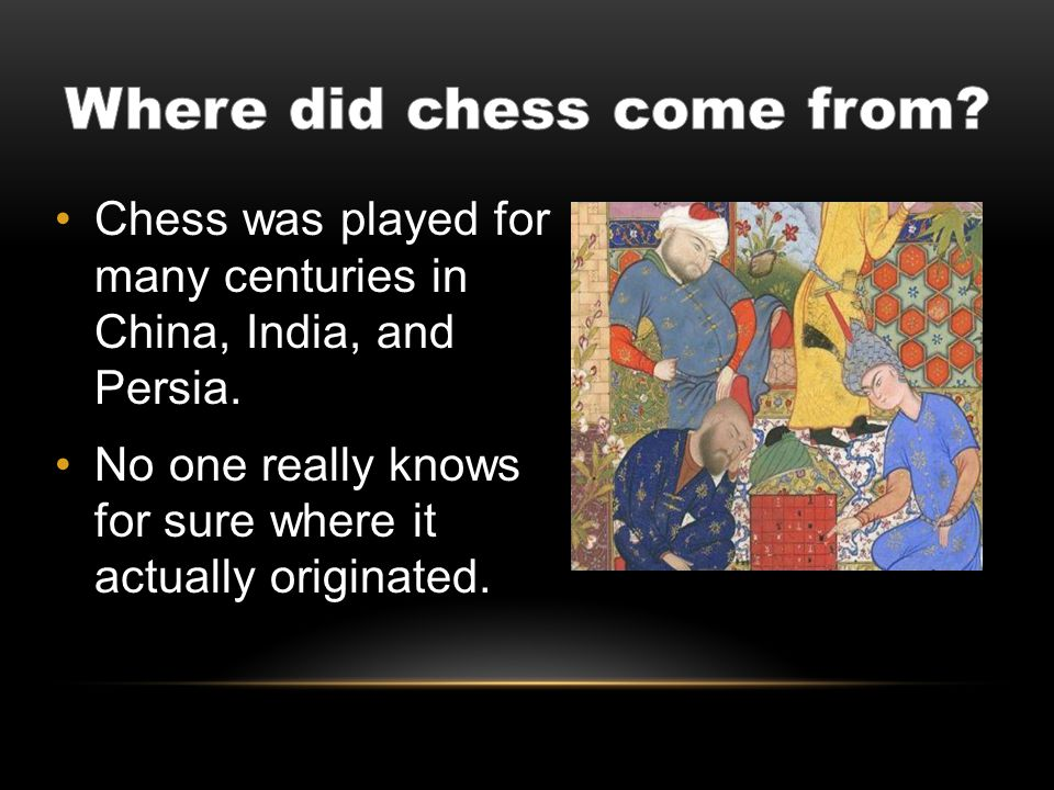 Chess was played for many centuries in China, India, and Persia.