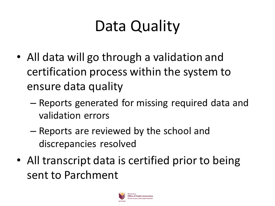 Data Quality All data will go through a validation and certification process within the system to ensure data quality – Reports generated for missing