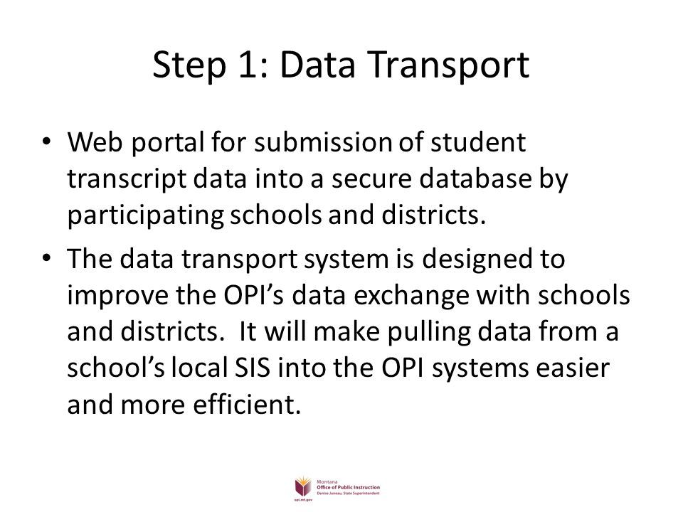 Step 1: Data Transport Web portal for submission of student transcript data into a secure database by participating schools and districts. The data tr