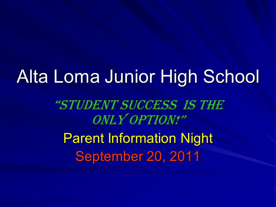 "Alta Loma Junior High School ""Student success Is the only option!"" Parent Information Night September 20, 2011"