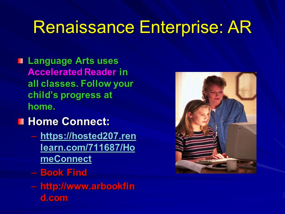 Renaissance Enterprise: AR Language Arts uses Accelerated Reader in all classes. Follow your child's progress at home. Home Connect: –https://hosted20
