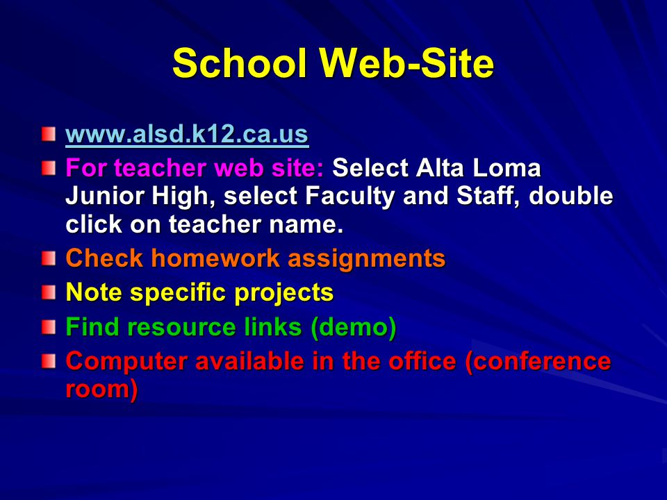School Web-Site www.alsd.k12.ca.us For teacher web site: Select Alta Loma Junior High, select Faculty and Staff, double click on teacher name. Check h