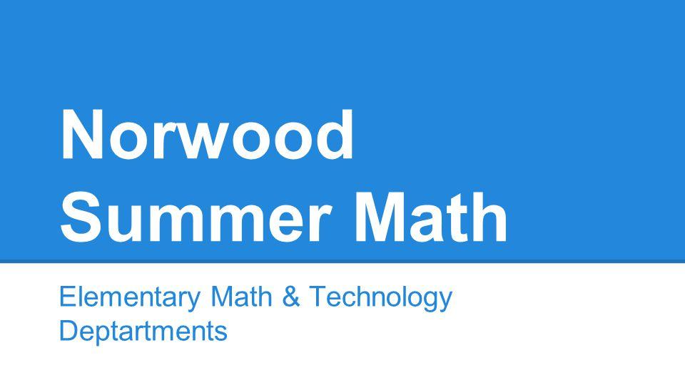 Norwood Summer Math Elementary Math & Technology Deptartments