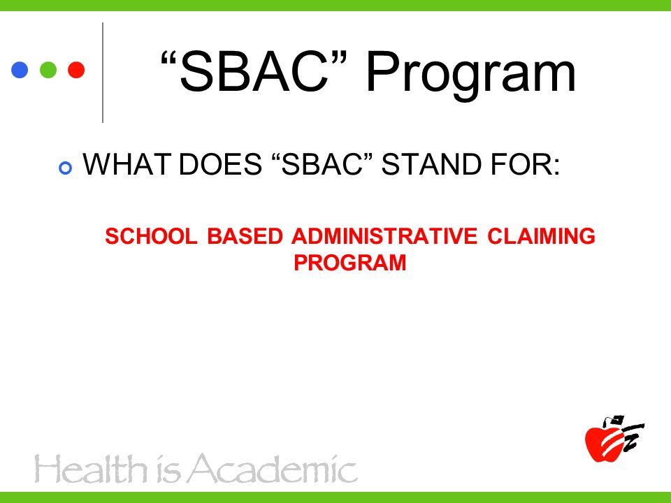 SBAC Program The participants are school district employees in which on a regular basis part of their routine job duties provides one or more of the reimbursable activities to children who are Medicaid eligible or potentially Medicaid eligible in your school district.