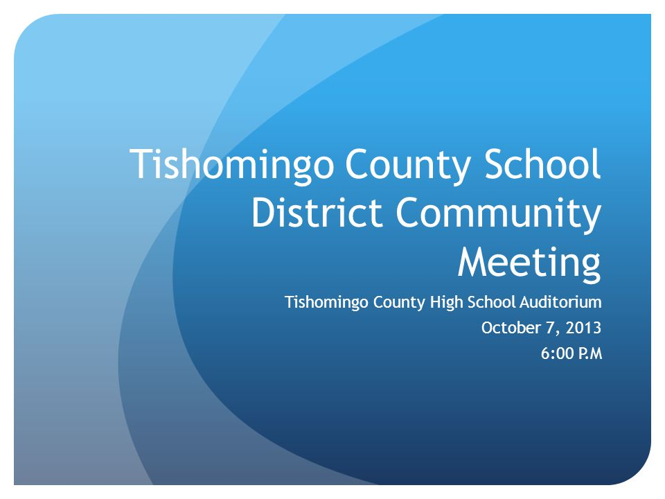 Tishomingo County School District Community Meeting Tishomingo County High School Auditorium October 7, 2013 6:00 P.M