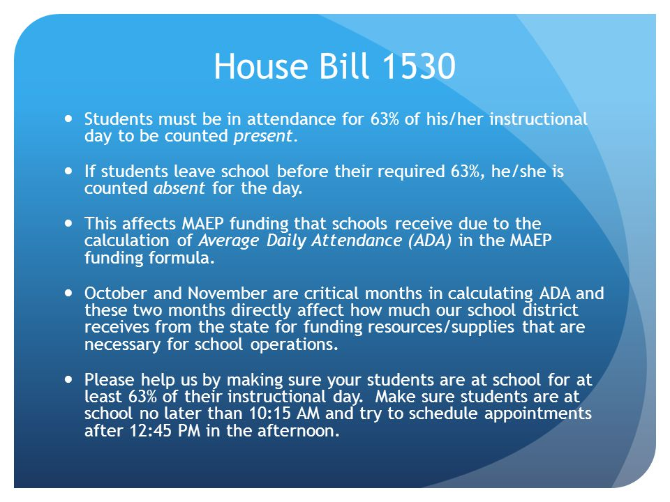 House Bill 1530 Students must be in attendance for 63% of his/her instructional day to be counted present.