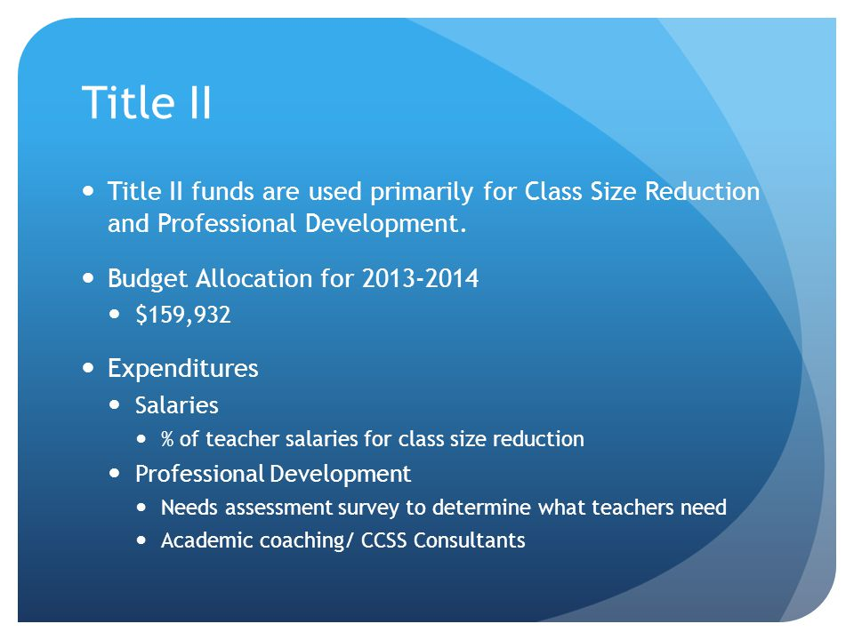 Title II Title II funds are used primarily for Class Size Reduction and Professional Development.