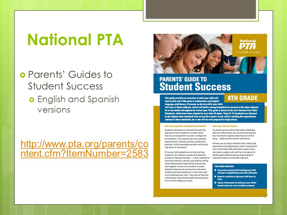 National PTA  Parents' Guides to Student Success  English and Spanish versions http://www.pta.org/parents/co ntent.cfm ItemNumber=2583