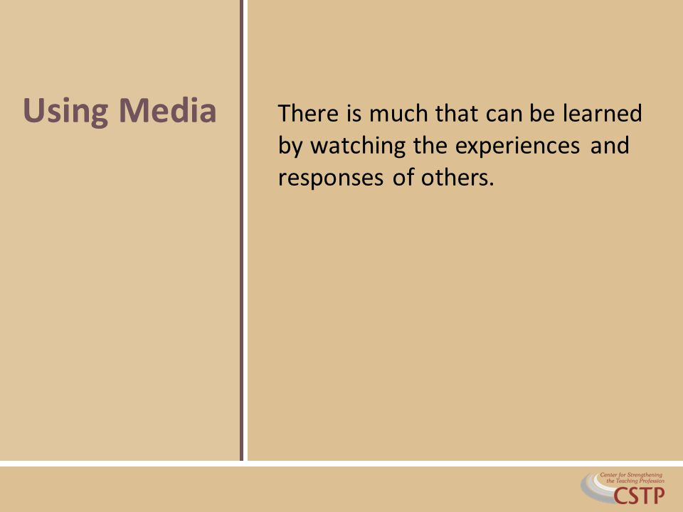 There is much that can be learned by watching the experiences and responses of others. Using Media