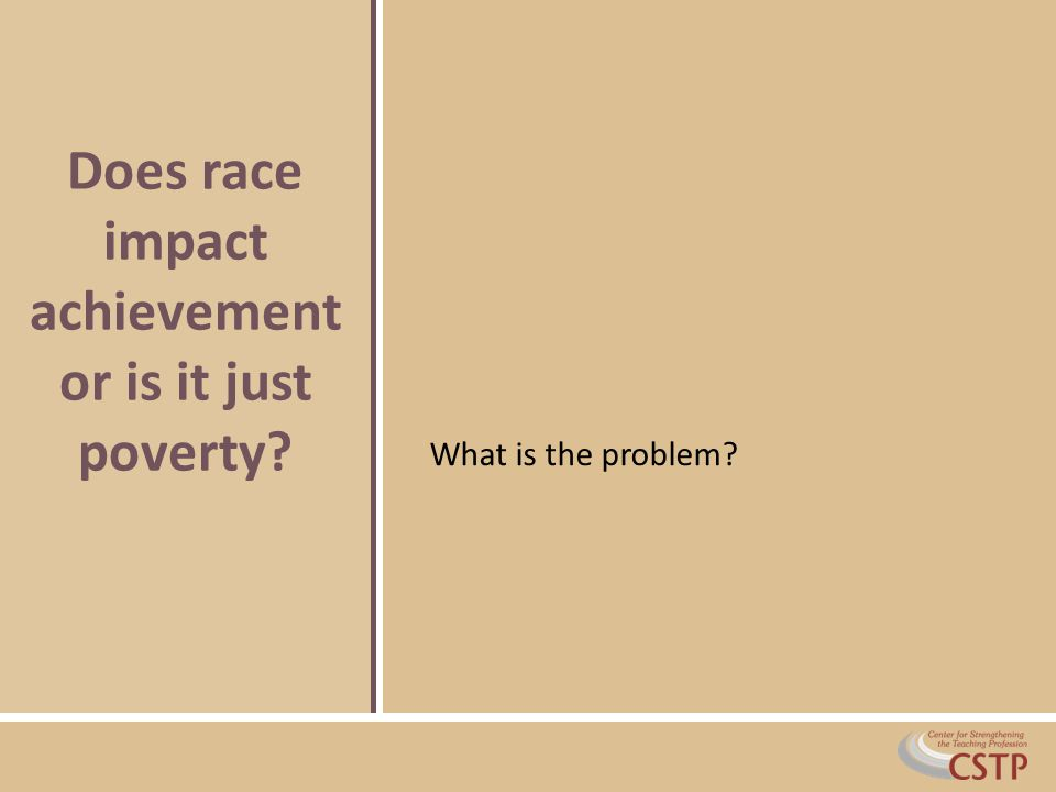 What is the problem Does race impact achievement or is it just poverty