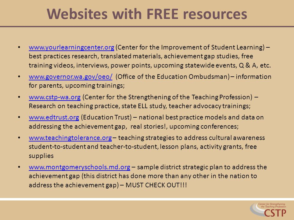 Websites with FREE resources www.yourlearningcenter.org (Center for the Improvement of Student Learning) – best practices research, translated materials, achievement gap studies, free training videos, interviews, power points, upcoming statewide events, Q & A, etc.