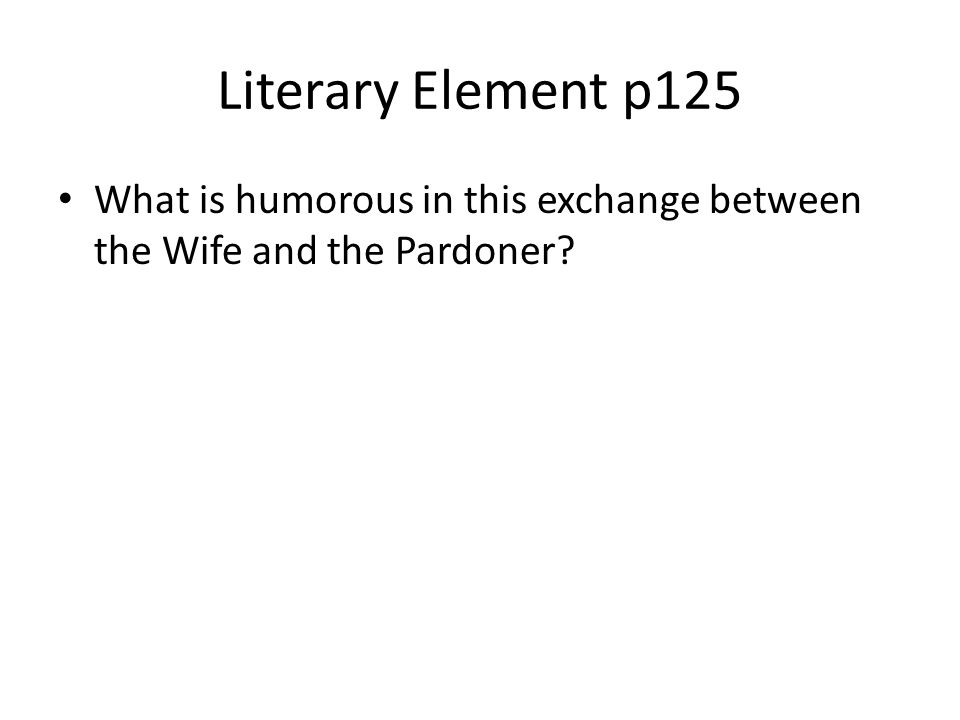 Literary Element p125 What is humorous in this exchange between the Wife and the Pardoner?