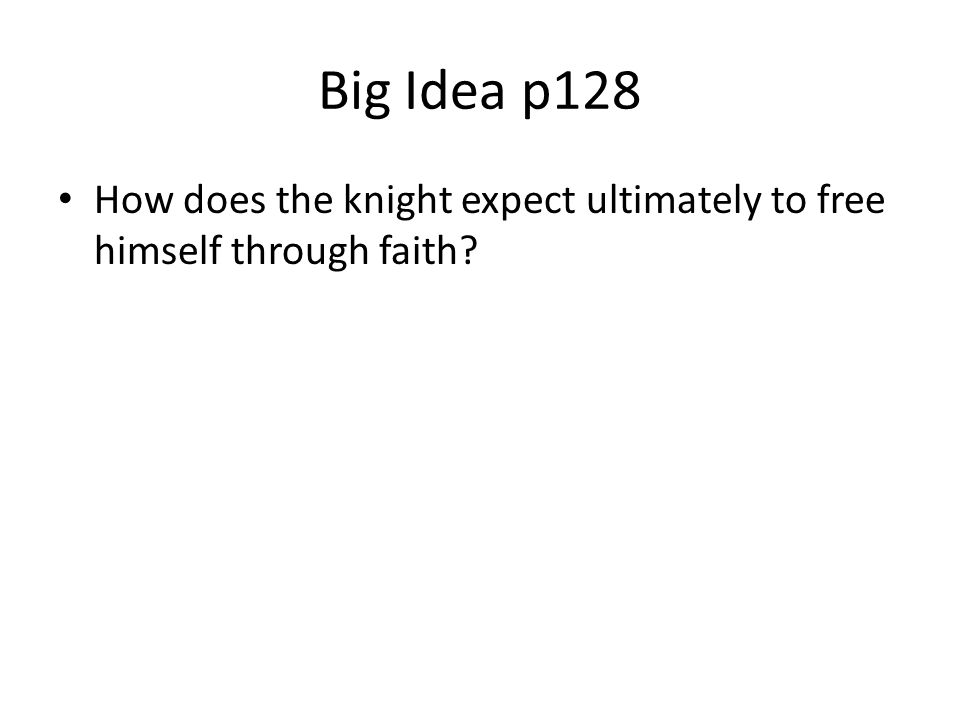 Big Idea p128 How does the knight expect ultimately to free himself through faith?