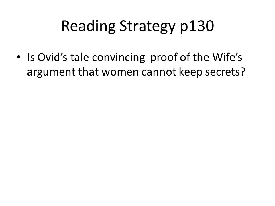 Reading Strategy p130 Is Ovid's tale convincing proof of the Wife's argument that women cannot keep secrets?