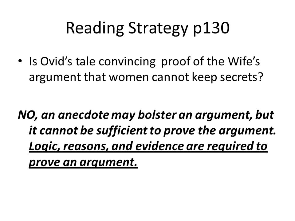 Reading Strategy p130 Is Ovid's tale convincing proof of the Wife's argument that women cannot keep secrets? NO, an anecdote may bolster an argument,