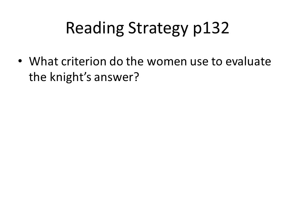 Reading Strategy p132 What criterion do the women use to evaluate the knight's answer?