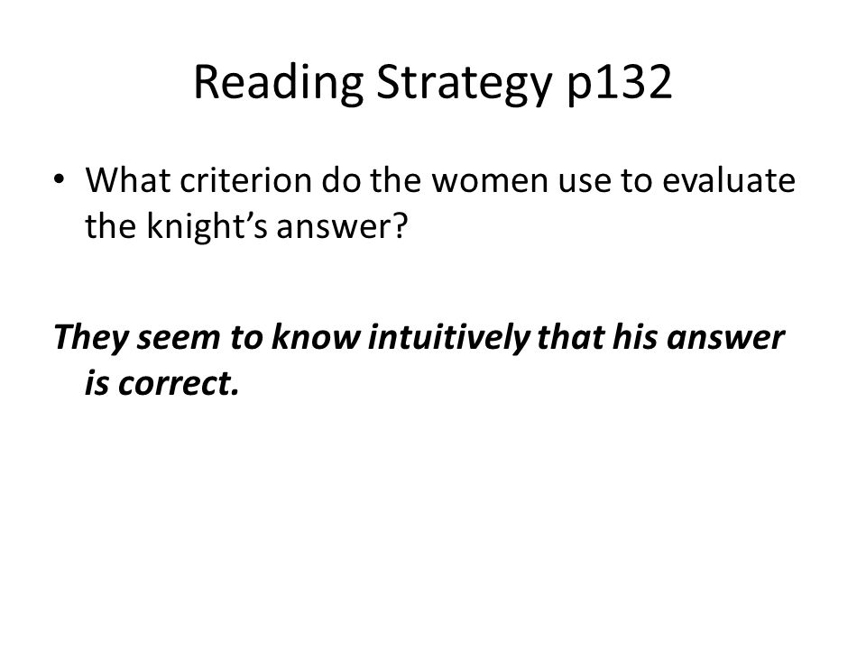 Reading Strategy p132 What criterion do the women use to evaluate the knight's answer? They seem to know intuitively that his answer is correct.