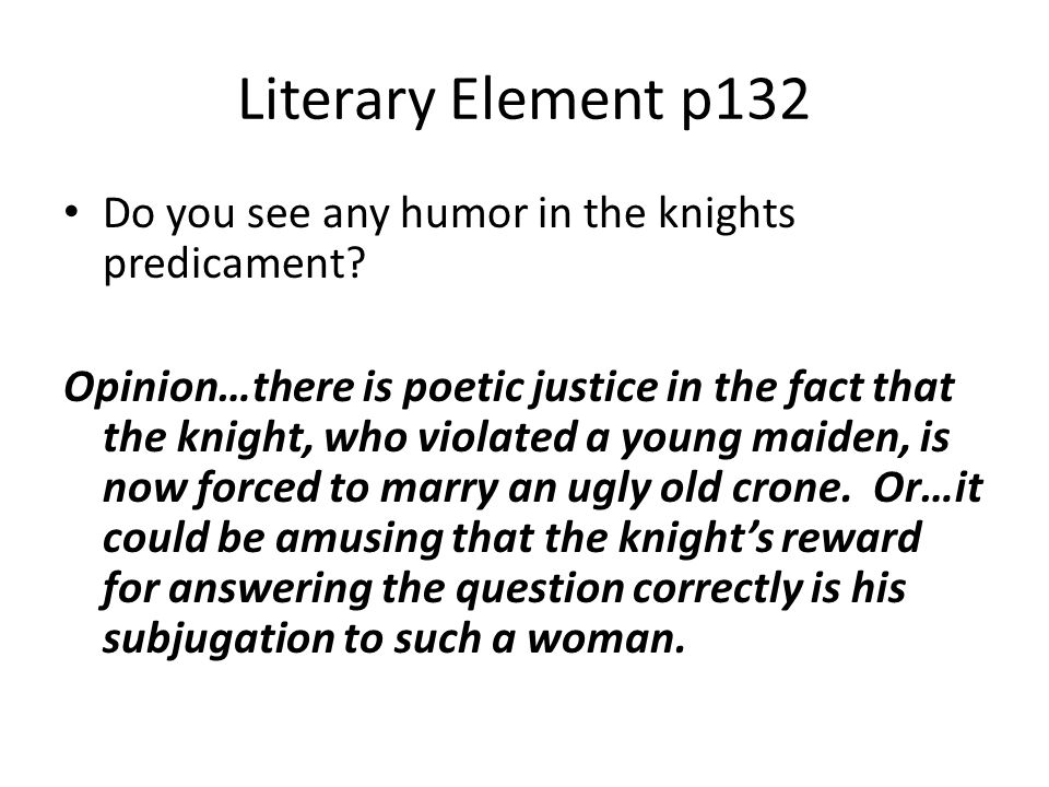 Literary Element p132 Do you see any humor in the knights predicament? Opinion…there is poetic justice in the fact that the knight, who violated a you