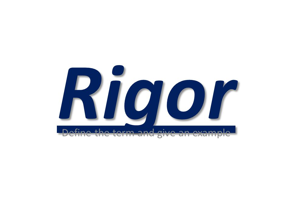 Rigor Define the term and give an example