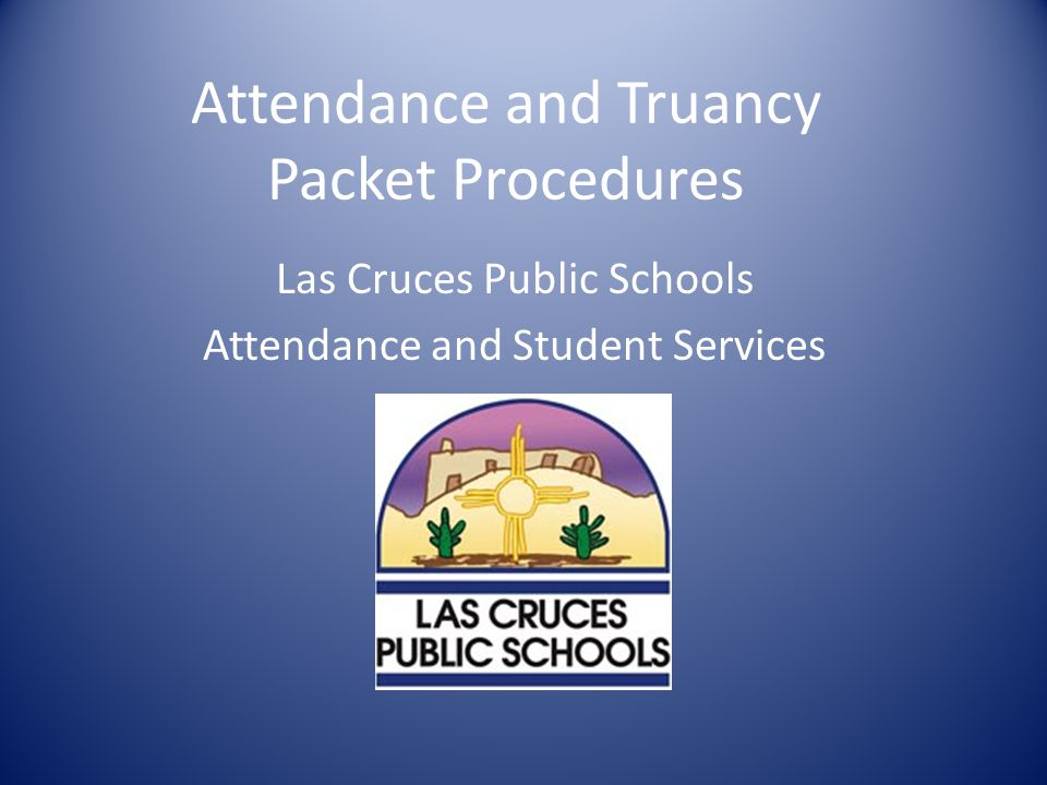 Attendance and Truancy Packet Procedures Las Cruces Public Schools Attendance and Student Services