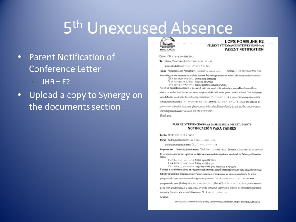 5 th Unexcused Absence Student Attendance Intervention Plan (SAIP) – JHB-E1 – School can fill out either the initial or follow-up form JHB- E3 Parent, child and school representative must sign the hard copy of the SAIP Upload hardcopy onto Synergy in the documents section