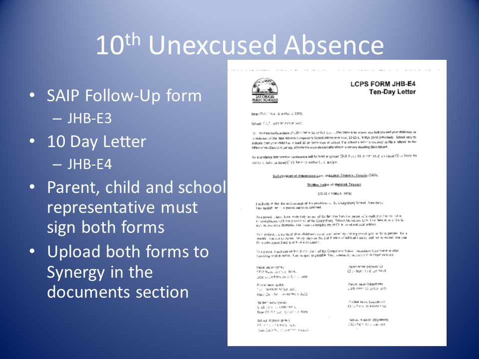 10 th Unexcused Absence SAIP Follow-Up form – JHB-E3 10 Day Letter – JHB-E4 Parent, child and school representative must sign both forms Upload both forms to Synergy in the documents section