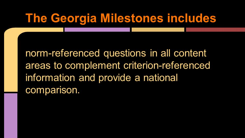 norm-referenced questions in all content areas to complement criterion-referenced information and provide a national comparison.