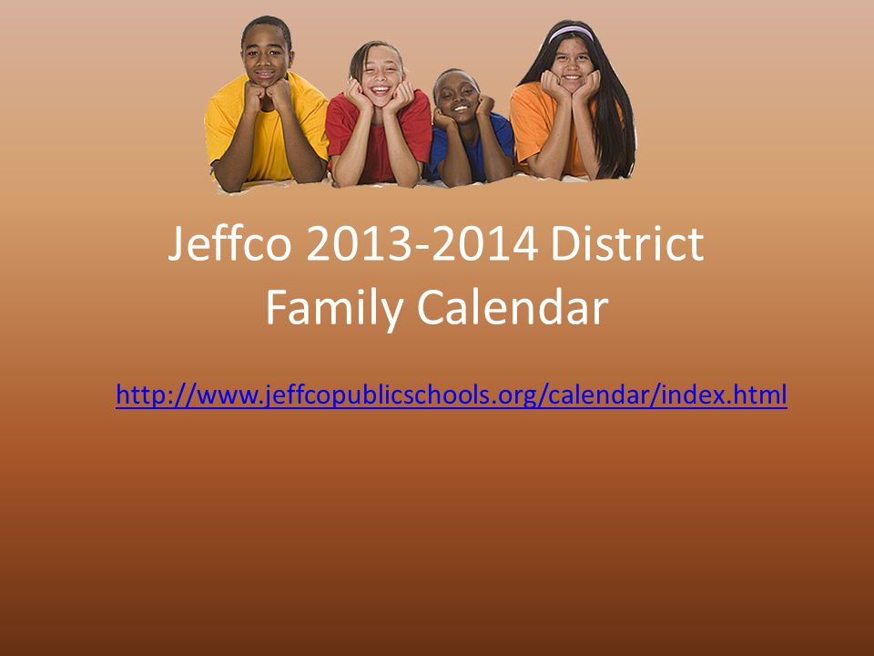 Jeffco 2013-2014 District Family Calendar http://www.jeffcopublicschools.org/calendar/index.html