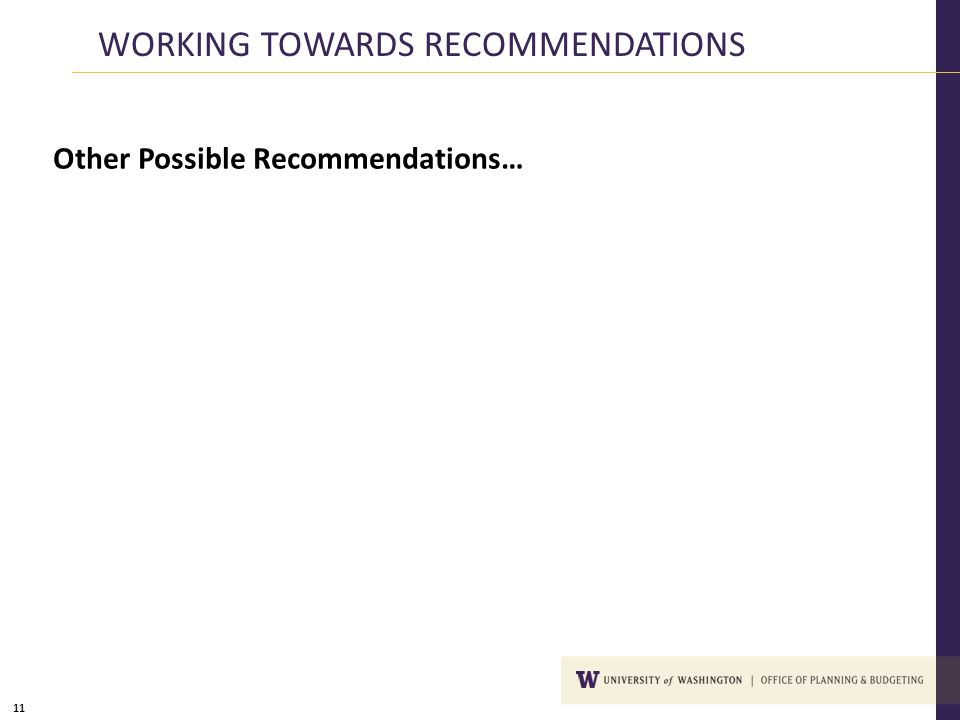 11 WORKING TOWARDS RECOMMENDATIONS Other Possible Recommendations…