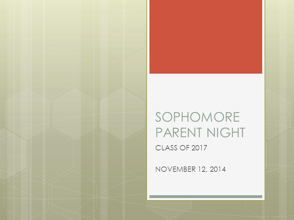 SOPHOMORE PARENT NIGHT CLASS OF 2017 NOVEMBER 12, 2014