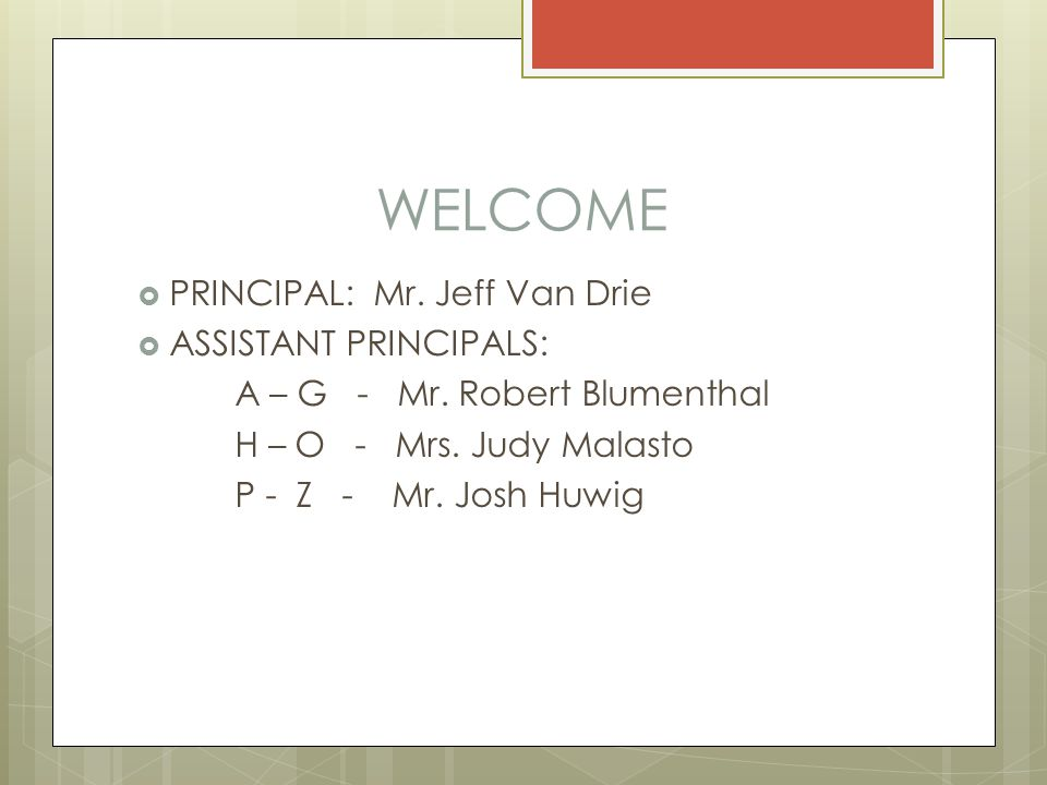 WELCOME  PRINCIPAL: Mr. Jeff Van Drie  ASSISTANT PRINCIPALS: A – G - Mr.